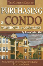 The Complete Guide to Purchasing a Condo, Townhouse or Apartment : What Smart Investors Need to Know - Simply Explained - Susan Smith Alvis