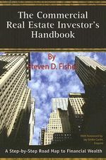 The Commercial Real Estate Investor's Handbook : A Step-by-Step Road Map to Financial Wealth - Steven D. Fisher