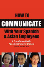 How to Communicate With Your Spanish & Asian Employees : A Translation Guide for Small Business Owners - Kimberly Hicks