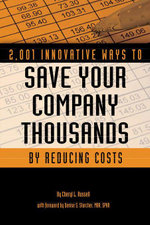 2,001 Innovative Ways to Save Your Company Thousands by Reducing Costs : A Complete Guide to creative Cost Cutting and Boosting Profit - Cheryl Russell