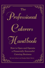 The Professional Caterer's Handbook : How to Open and Operate a Financially Successful Catering Business - Lora Arduser