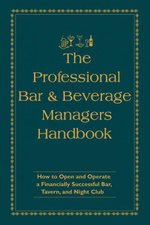 The Professional Bar & Beverage Manager's Handbook : How to Open and Operate a Financially Successful Bar, Tavern, and Nightclub - Miron Amanda