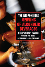 The Responsible Serving of Alcoholic Beverages : A Complete Staff Training Course for Bars, Restaurants and Caterers - Beth Dugan