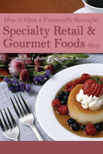 How to Open a Financially Successful Specialty Retail & Gourmet Foods Shop - Sharon L Fullen