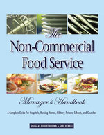 The Non-Commercial Food Service Manager's Handbook : A Complete Guide for Hospitals, Nursing Homes, Military, Prisons, Schools, and Churches - Douglas R Brown