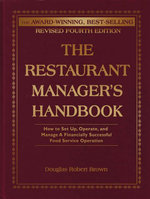 The Restaurant Manager's Handbook : How to Set Up, Operate, and Manage a Financially Successful Food Service Operation - Douglas R Brown