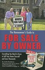 Homeowner's Guide to for Sale by Owner : Everything You Need to Know to Sell Your Home Yourself & Save Thousands - Jackie Bondanza