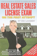 Complete Guide to Passing Your Real Estate Sales License Exam on the First Attempt : Everything You Need to Know Explained Simply - Ken Lambert
