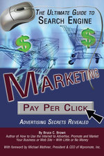 The Ultimate Guide to Search Engine Marketing : Pay Per Click Advertising Secrets Revealed - Bruce C Brown