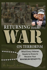 Returning from the War on Terrorism : What Every Iraq, Afghanistan, and Deployed Veteran Needs to Know to Receive Their Maximum Benefits - Bruce C Brown
