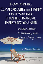How to Retire Comfortably and Happy on Less Money Than the Financial Experts Say You Need : Insider Secrets to Spending Less While Living More - Connie Brooks