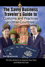 The Savvy Business Traveler's Guide to Customs and Practices in Other Countries : The Dos & Don'ts to Impress Your Host and Make the Sale - Dan Blacharski