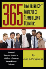 365 Low or No Cost Workplace Teambuilding Activities : Games and Exercises Designed to Build Trust & Encourage Teamwork Among Employees - John Peragine