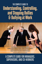 The Complete Guide to Understanding, Controlling, and Stopping Bullies & Bullying at Work : A Complete Guide for Managers, Supervisors, and Co-Workers - Margaret R Kohut