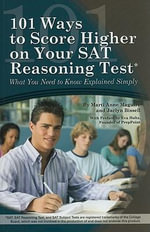 101 Ways to Score Higher on Your SAT Reasoning Test : What You Need to Know Explained Simply - Marti Anne Maguire