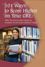 101 Ways to Score Higher on Your GRE : What You Need to Know About the Graduate Record Exam Explained Simply - Angela Eward-Mangione