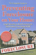 Complete Guide to Preventing Foreclosure on Your Home : Legal Secrets to Beat Foreclosure & Protect Your Home NOW - Martha Maeda