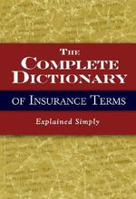 The Complete Dictionary of Insurance Terms : Explained Simply - Melissa Samaroo
