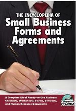 Encyclopedia of Small Business Forms & Agreements : A Complete Kit of Ready-to-Use Business Checklists, Worksheets, Forms, Contracts & Human Resource Documents - Martha Maeda