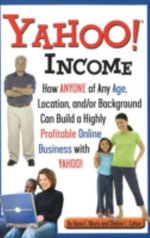 Yahoo! Income : How Anyone of Any Age, Location, and/or Background Can Build a Highly Profitable Online Business with Yahoo - Sana E. Blozis