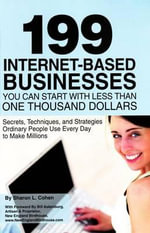 199 Internet-Based Businesses You Can Start with Less Than One Thousand Dollars : Secrets, Techniques & Strategies Ordinary People Use Every Day to Make Millions - Sharon L. Cohen