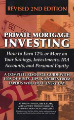 Private Mortgage Investing : How to Earn 12% or More on Your Savings, Investments, IRA Accounts & Personal Equity - A Complete Resource Guide with 100s of Hints, Tips & Secrets from Experts Who Do it Every Day - Martha Maeda