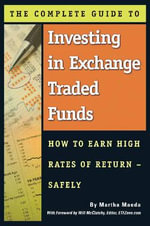 Complete Guide to Investing in Exchange Traded Fund : How to Earn High Rates of Returns -- Safely - Martha Maeda