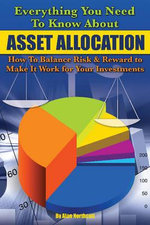 Everything You Need to Know About Asset Allocation : How to Balance Risk & Reward to Make It Work for Your Investments - Alan Northcott