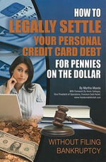 How to Legally Settle Your Personal Credit Card Debt for Pennies on the Dollar : Without Filing Bankruptcy - Martha Maeda