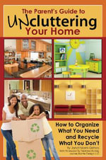 The Parents Guide to Uncluttering Your Home : How to Organize What You Need & Recycle What You Don't - Janet Morris Grimes