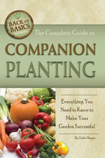 Complete Guide to Companion Planting : Everything You Need to Know to Make Your Garden Successful - Dale Mayer