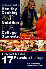 Complete Guide to Healthy Cooking & Nutrition for College Students : How Not to Gain 17 Pounds at College - J. Lucy Boyd