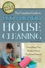 Complete Guide to Eco-Friendly House Cleaning : Everything You Need to Know Explained Simply - Anne B. Kocsis