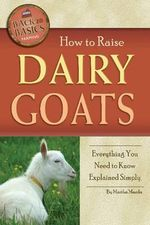 How to Raise Dairy Goats : Everything You Need to Know Explained Simply - Martha Maeda