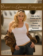 Beyond the Glamour Photograph : How to Get Started and be Successful as a Boudoir, Glamour, and Swimsuit Photographer - Jack Watson