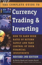 Complete Guide to Currency Trading & Investing : How to Earn High Rates of Return Safely & Take Control of Your Financial Investments - Martha Maeda