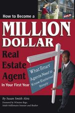 How to Become a Million Dollar Real Estate Agent in Your First Year : What Smart Agents Need to Know Explained Simply - Susan Smith-Alvis