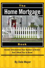 The Home Mortgage Book : Insider Information Your Banker & Broker Don't Want You to Know - Dale Mayer