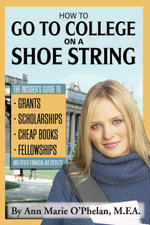 How to Go to College on a Shoe String : The Insider's Guide to Grants, Scholarships, Cheap Books, Fellowships, and Other Financial Aid Secrets - Ann Marie O'Phelan