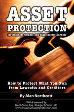 Asset Protection for Business Owners and High-Income Earners : How to Protect What You Own from Lawsuits and Creditors - Alan Northcott