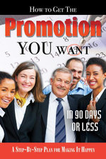 How to Get the Promotion You Want in 90 Days or Less : A Step-by-Step Plan for Making It Happen - Lexi Schuh