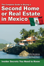 The Complete Guide to Buying a Second Home or Real Estate in Mexico : Insider Secrets You Need to Know - Bondanza Jackie