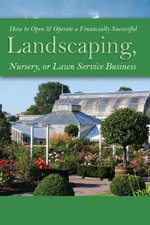 How to Open & Operate a Financially Successful Landscaping, Nursery, or Lawn Service Business - Lynn Wasnak