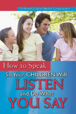 A Parent's Guide to Effectively Communicating with Your Child : How to Speak So Your Toddler and Preschooler Will Listen and Do What You Say