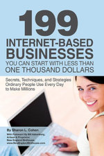199 Internet-based Business You Can Start with Less Than One Thousand Dollars : Secrets, Techniques, and Strategies Ordinary People Use Every Day to Ma - Sharon L Cohen