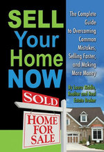 Sell Your Home Now : The Complete Guide to Overcoming Common Mistakes, Selling Faster, and Making More Money - Laura Riddle
