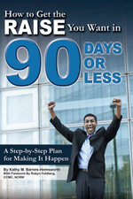 How to Get the Raise You Want in 90 Days or Less : A Step-by-step Plan for Making It Happen - Kathy M Barnes