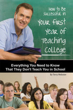 How to Be Successful in Your First Year of Teaching College : Everything You Need to Know That They Don't Teach You in School - Terry Webster