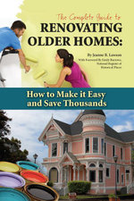 The Complete Guide to Renovating Older Homes : How to Make It Easy and Save Thousands - Jeanne Lawson