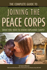 The Complete Guide to Joining the Peace Corps : What You Need to Know Explained Simply - Sharlee DiMenichi